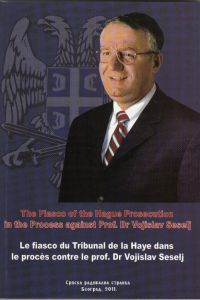 The Fiasco of the Hague Prosecution in the Process against Prof. Dr Vojislav Seselj